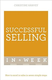 Successful Selling In A Week : How To Excel In Sales In Seven Simple Steps  - Harvey, Christine