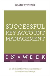 Successful Key Account Management In A Week: Be A Brilliant Key Account Manager In Seven Simple Step - Stewart, Grant