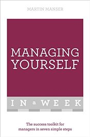 Managing Yourself In A Week : The Success Toolkit For Managers In Seven Simple Steps  - Manser, Martin