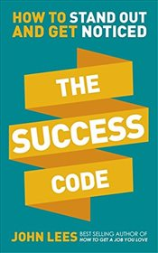 Success Code : How to Stand Out and Get Noticed - Lees, John