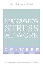 Managing Stress at Work in a Week : How to Manage Stress in Seven Simple Steps   - Evans-Howe, Stephen