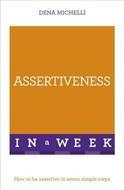 Assertiveness In A Week : How To Be Assertive In Seven Simple Steps - Michelli, Dena