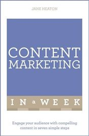 Content Marketing In A Week : Engage Your Audience With Compelling Content In Seven Simple Steps - Heaton, Jane