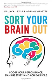Sort Your Brain Out : Boost Your Performance, Manage Stress and Achieve More - Lewis, Jack
