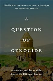Question of Genocide : Armenians and Turks at the End of the Ottoman Empire - Göçek, Fatma Müge