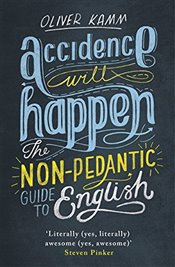 Accidence Will Happen : The Non-Pedantic Guide to English - Kamm, Oliver