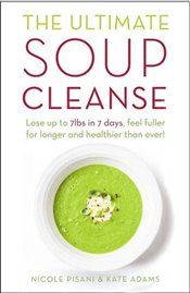 Ultimate Soup Cleanse : The Delicious and Filling Detox Cleanse from the Authors of Magic Soup - Pisani, Nicole