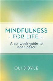 Mindfulness for Life : A Six-Week Guide to Inner Peace - Doyle, Oli