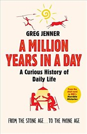 Million Years in a Day : A Curious History of Everyday Life - Jenner, Greg
