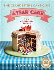 Clandestine Cake Club : A Year of Cake - Hill, Lynn
