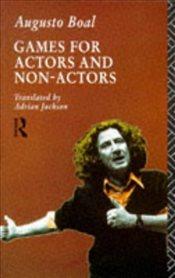 Games for Actors and Non-Actors - Boal, Augusto