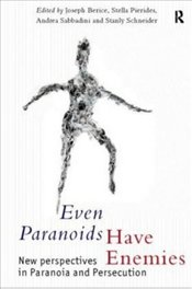 Even Paranoids Have Enemies : New Perspectives on Paranoia and Persecution - BERKE, JOSEPH H.