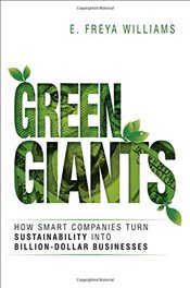 Green Giants: How Smart Companies Turn Sustainability into Billion- Dollar Businesses - Williams,
