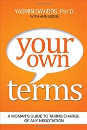 Your Own Terms: A Womans Guide to Taking Charge of Any Negotiation - Davidds,