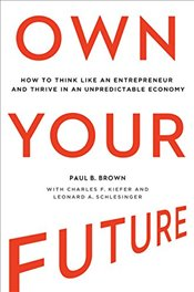Own Your Future: How to Think Like an Entrepreneur and Thrive in an Unpredictable Economy - Brown,
