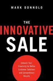 Innovative Sale: Unleash Your Creativity for Better Customer Solutions and Extraordinary Results - Donnolo,