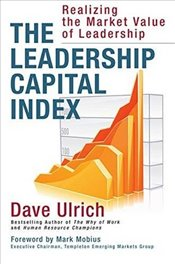 Leadership Capital Index: Realizing the Market Value of Leadership - Ulrich,