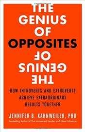 Genius of Opposites: How Introverts and Extroverts Achieve Extraordinary Results Together - Kahnweiler,