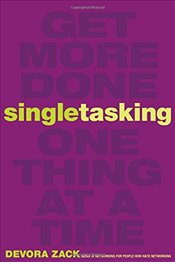 Singletasking: Get More Done-One Thing at a Time - Zack,