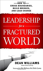 Leadership for a Fractured World: How to Cross Boundaries, Build Bridges, and Lead Change - Williams,