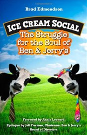 Ice Cream Social: The Struggle for the Soul of Ben & Jerrys - Edmondson,