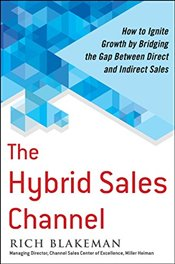 Hybrid Sales Channel: How to Ignite Growth by Bridging the Gap Between Direct and Indirect Sales - Blakeman,