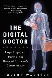 Digital Doctor: Hope, Hype, and Harm at the Dawn of Medicines Computer Age - Wachter, Robert