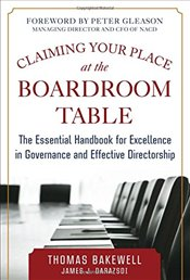 Claiming Your Place at the Boardroom Table: The Essential Handbook for Excellence in Governance and  - Bakewell,