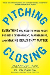 Pitching and Closing: Everything You Need to Know About Business Development, Partnerships, and Maki - Taub,