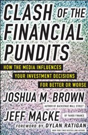 Clash of the Financial Pundits: How the Media Influences Your Investment Decisions for Better or Wor - Brown,