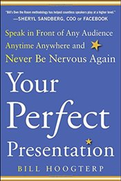 Your Perfect Presentation: Speak in Front of Any Audience Anytime Anywhere and Never Be Nervous Agai - Hoogterp,