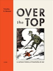 Over the Top : A Cartoon History of Australia at War - Benson, Tim