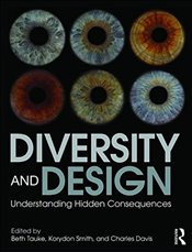 Diversity and Design : Understanding Hidden Consequences - Tauke, Beth