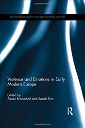 Violence and Emotions in Early Modern Europe   - Broomhall, Susan
