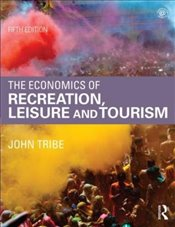 Economics of Recreation, Leisure and Tourism - Tribe, John