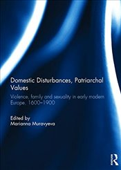 Domestic Disturbances, Patriarchal Values: Violence, Family and Sexuality in Early Modern Europe, 16 - Muravyeva, Marianna