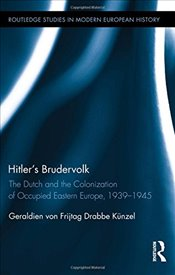 Hitlers Brudervolk : The Dutch and the Colonization of Occupied Eastern Europe, 1939-1945  - Künzel, Geraldien von Frijtag Drabbe