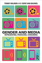 Gender and Media : Representing, Producing, Consuming   - Krijnen, Tonny