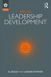 Applied Leadership Development: Nine Elements of Leadership Mastery (Leadership: Research and Practi - Bolea, Al