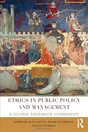 Ethics in Public Policy and Management : A Global Research Companion - Lawton, Alan