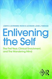 Enlivening the Self: The First Year, Clinical Enrichment, and The Wandering Mind (Psychoanalytic Inq - Lichtenberg, Joseph D.
