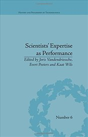 Scientists Expertise as Performance: Between State and Society, 1860-1960 (History and Philosophy o - Peeters, Evert