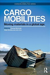 Cargomobilities: Moving Materials in a Global Age (Changing Mobilities) -