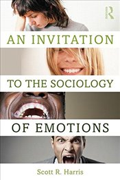 Invitation to the Sociology of Emotions - Harris, Scott R.
