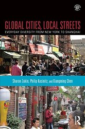 Global Cities, Local Streets: Everyday Diversity from New York to Shanghai - Zukin, Sharon