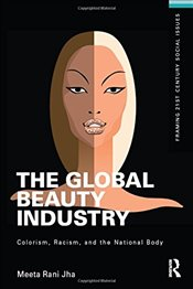Global Beauty Industry : Colorism, Racism, and the National Body - Jha, Meeta