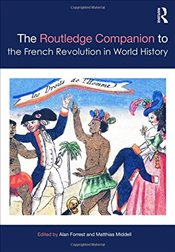 Routledge Companion to the French Revolution in World History  - Forrest, Alan