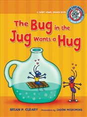 Bug in the Jug Wants a Hug: A Short Vowel Sounds Book (Sounds Like Reading) - Cleary, Brian P.