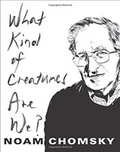 What Kind of Creatures are We? - Chomsky, Noam
