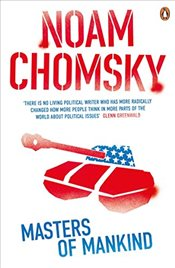 Masters of Mankind : Essays and Lectures, 1969-2013 - Chomsky, Noam